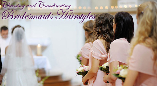 Choosing and Coordinating Bridesmaids Hairstyles