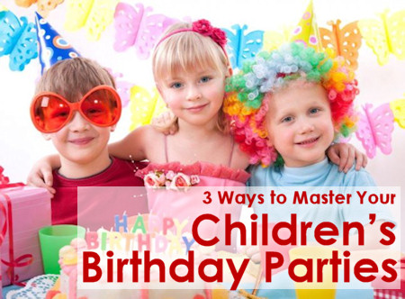 3 Ways to Master Your Children's Birthday Parties