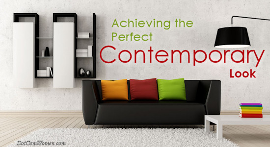 Achieving the Perfect Contemporary Look for Your Home