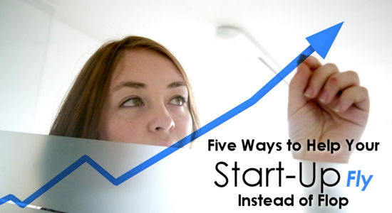 Five Ways to Help Your Start-Up Fly Instead of Flop