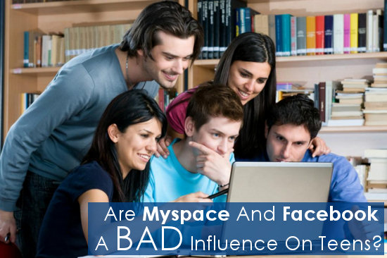 Are Myspace And Facebook A Bad Influence On Teens?