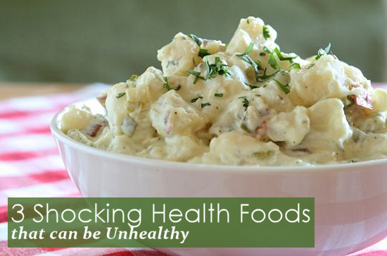 3 Shocking Health Foods that can be Unhealthy