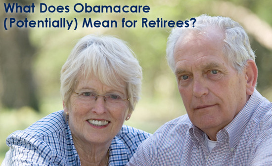 What Does Obamacare (Potentially) Mean for Retirees?