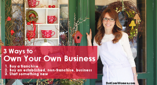 3 Ways to Own Your Own Business