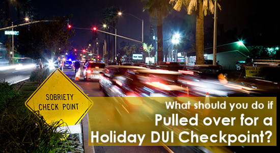 What should you do if pulled over for a Holiday DUI Checkpoint?