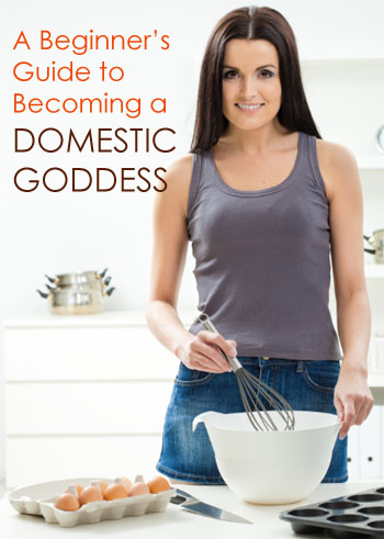 A Beginner's Guide to Becoming a Domestic Goddess