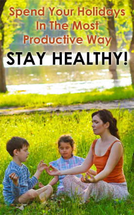 Spend Your Holidays In The Most Productive Way – Stay Healthy!