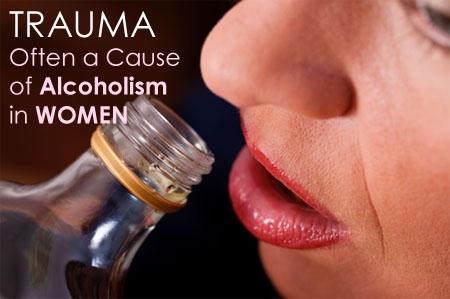 Trauma Often a Cause of Alcoholism in Women