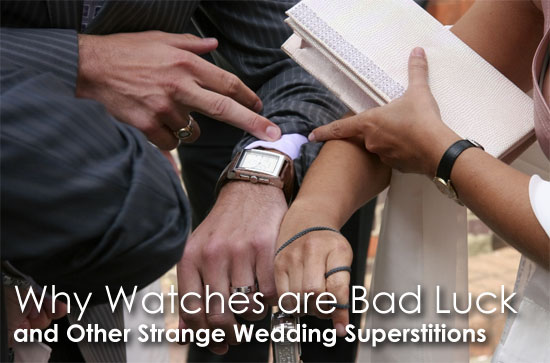 Why Watches are Bad Luck and Other Strange Wedding Superstitions