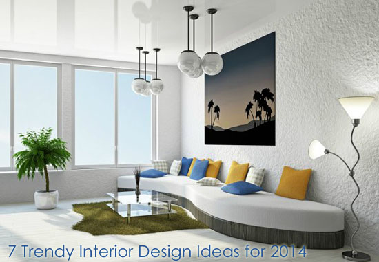 7 trendy interior design ideas for 2014 dot com women for Latest interior design ideas