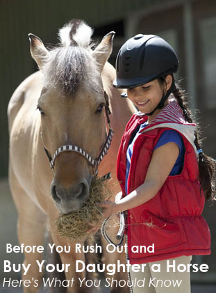 Before You Rush Out and Buy Your Daughter a Horse Here's What You Should Know