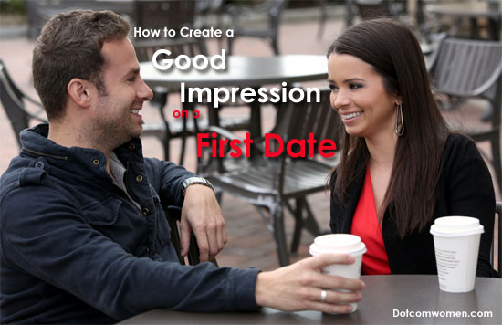 How to Create a Good Impression on a First Date