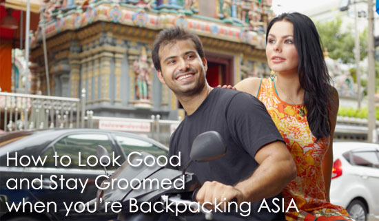 How to look good and stay groomed when you're backpacking Asia