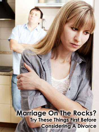 Marriage On The Rocks? Try These Things First Before Considering A Divorce