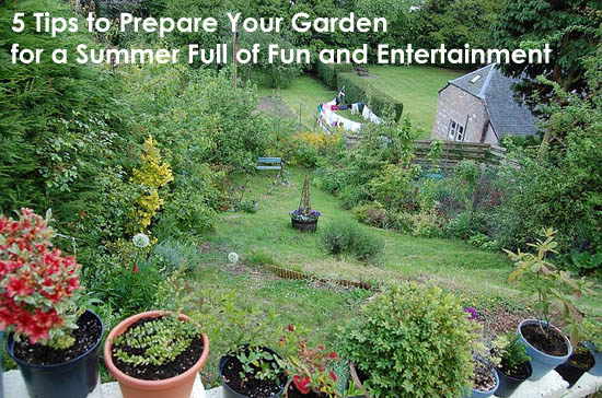 5 Tips to Prepare Your Garden for a Summer Full of Fun and Entertainment