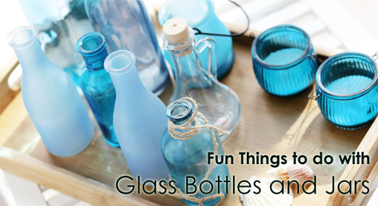 Fun Things to do with Glass Bottles and Jars