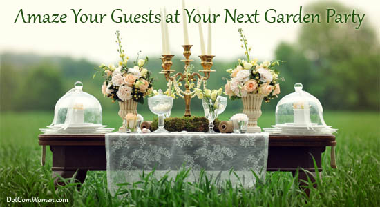 5 Things to Amaze Your Guests at Your Next Garden Party