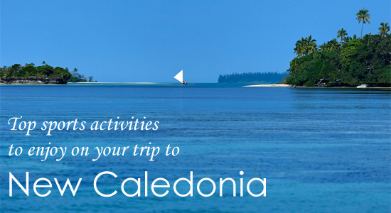 Top sports activities to enjoy on your trip to New Caledonia