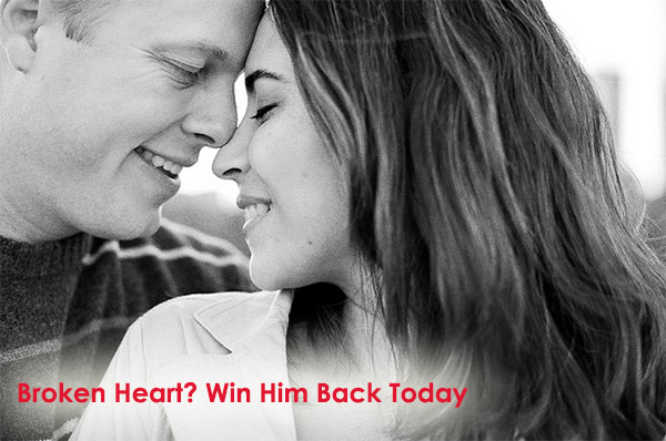 Broken Heart? Win Him Back Today