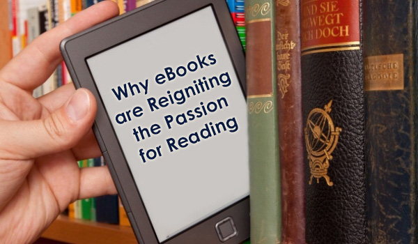 Why eBooks are Reigniting the Passion for Reading​