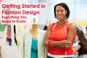 Getting Started in Fashion Design: Everything You Need to Know