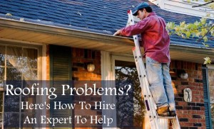 Roofing Problems? Here's How To Hire An Expert To Help