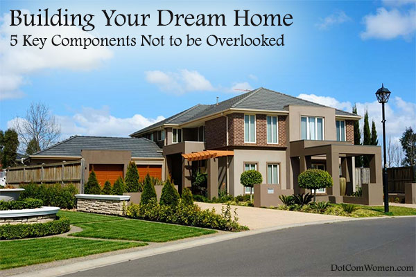 Building your dream home 5 key components not to be for Build your dream home