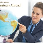 What to Consider When Doing Business Abroad