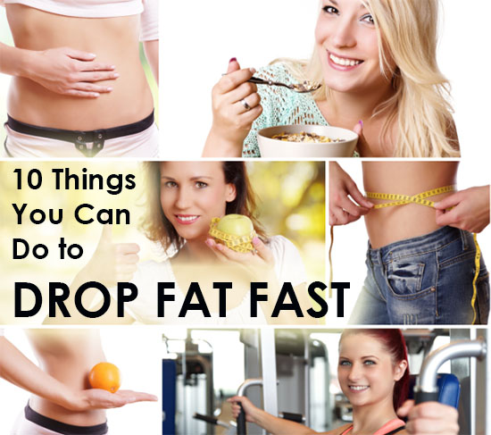 10 Things You Can Do to Drop Fat Fast