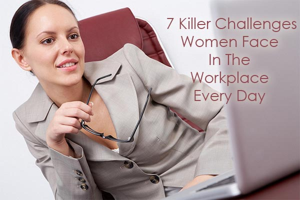 7 Killer Challenges Women Face In The Workplace Every Day