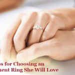 Tips for Choosing an Engagement Ring She Will Love