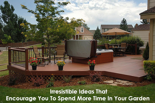 Irresistible Ideas That Encourage You To Spend More Time In Your Garden