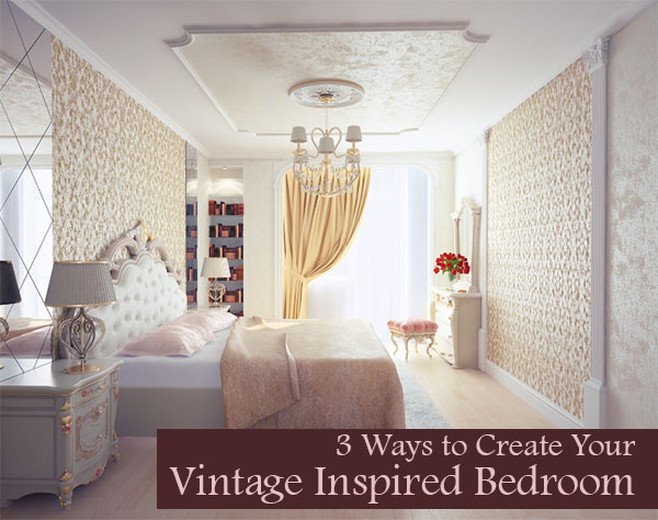 Three ways to create your vintage inspired bedroom dot for Ways to design your bedroom