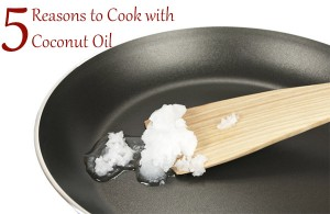 5 Reasons to Cook with Coconut Oil