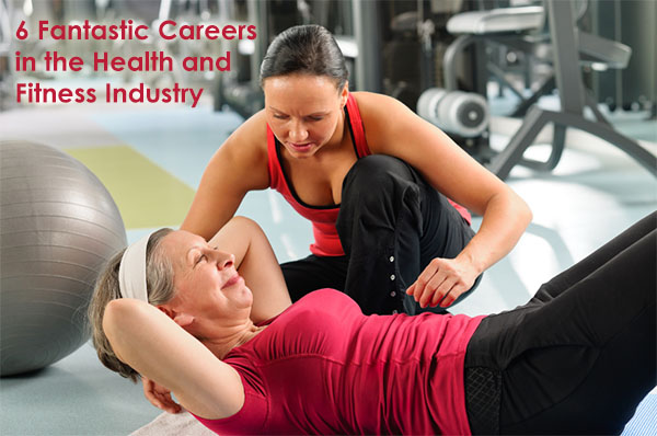 6 Fantastic Careers in the Health and Fitness Industry