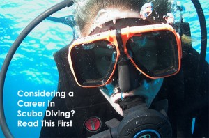Considering A Career In Scuba Diving? Read This First