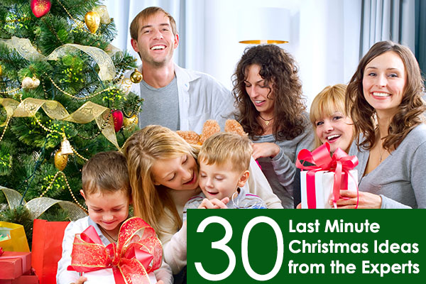 30 Last Minute Christmas Ideas from the Experts- Shopping, Decorating, Gifts and Entertaining