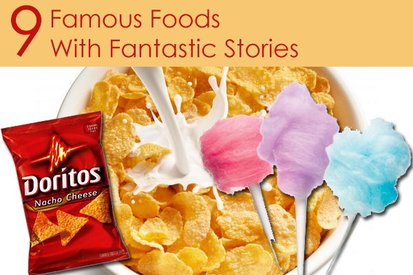 9 Famous Foods With Fantastic Stories