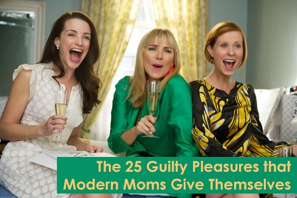 The 25 Guilty Pleasures that Modern Moms Give Themselves