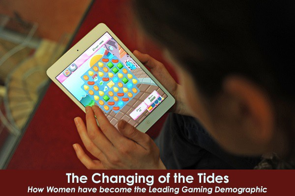 The Changing of the Tides: How Women have become the Leading Gaming Demographic