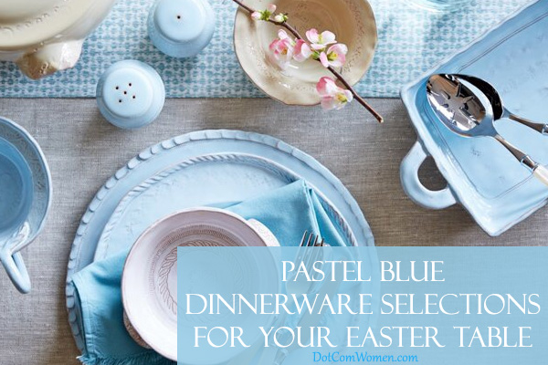Pastel Blue Dinnerware Selections for Your Easter Table
