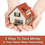 5 Ways To Save Money In Your Home When Downsizing