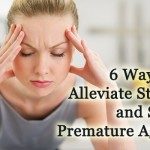 6 Ways to Alleviate Stress and Stop Premature Aging