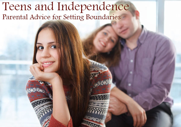 Teens and Independence: Parental Advice for Setting Boundaries