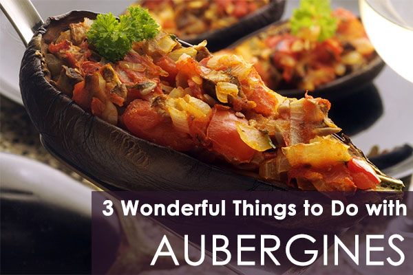 3 Wonderful Things to Do with Aubergines