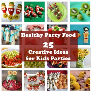Healthy Party Food – 25 Creative Ideas for Kids Parties