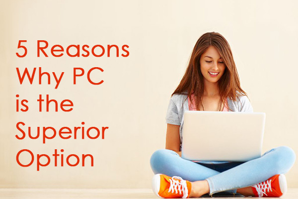 5 Reasons Why PC is the Superior Option