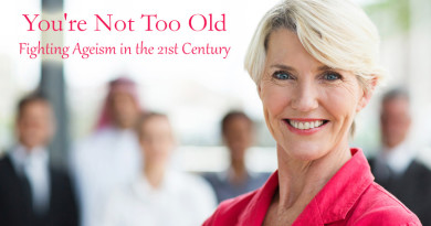 You're Not Too Old: Fighting Ageism in the 21st Century