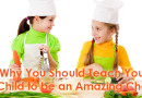 Why You Should Teach Your Child to be an Amazing Chef