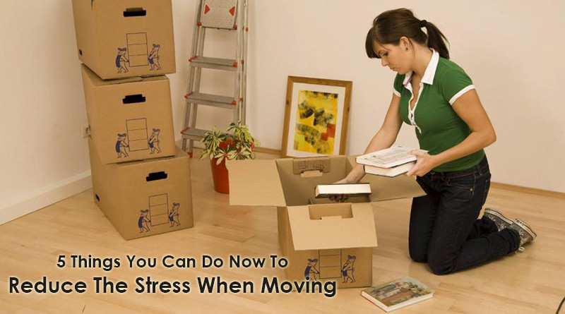 5 Things You Can Do Now To Reduce The Stress When Moving